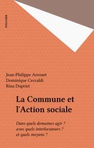 Jean-Philippe Arrouet - La commune et l'action sociale - Dans quels domaines agir ? avec quels interlocuteurs ? Et quels moyens ?.