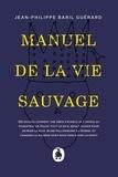 Jean-Philippe Baril Guérard - Manuel de la vie sauvage.