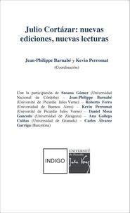 Jean-Philippe Barnabé et Kevin Perromat - Julio Cortazar: nuevas ediciones, nuevas lecturas.