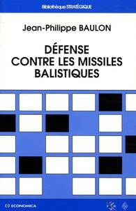Jean-Philippe Baulon - Défense contre les missiles balistiques - Depuis 1945.