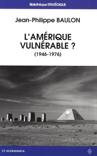 Jean-Philippe Baulon - L'Amérique vulnérable ? - Antimissiles et culture stratégique aux Etats-Unis (1946-1976).