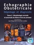 Jean-Philippe Bault et Jean-Marc Levaillant - Echographie obstétricale, dépistage et diagnostic - Tome 2, Morphologie normale et anormale du foetus et de ses annexes.