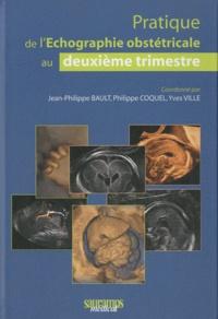 Jean-Philippe Bault et Philippe Coquel - Pratique de l'échographie obstétricale au 2e trimestre.