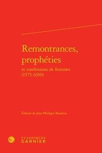 Jean-Philippe Beaulieu - Remontrances, prophéties et confessions de femmes (1575-1650).