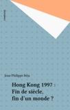 Jean-Philippe Béja - Hong Kong, 1997 - Fin de siècle, fin d'un monde ?.