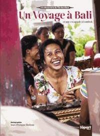 Jean-Philippe Berlose - Un voyage à Bali et une escapade à Lombok - A la découverte de l'île des dieux.