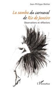 Jean-Philippe Biehler - La samba du carnaval de Rio de Janeiro - Observations et réflexions.