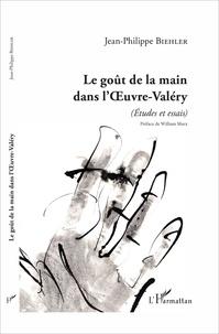 Jean-Philippe Biehler - Le goût de la main dans l'Oeuvre-Valéry - (Etudes et essais).