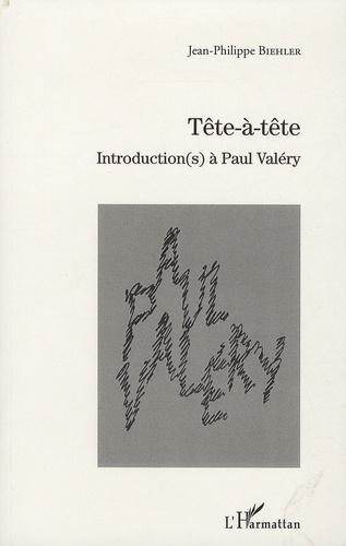 Jean-Philippe Biehler - Tête-à-tête - Introduction(s) à Paul Valéry.