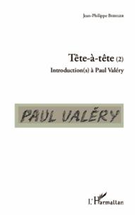 Jean-Philippe Biehler - Tête-à-tête - Introduction(s) à Paul Valéry Tome 2.