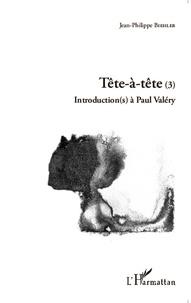 Jean-Philippe Biehler - Tête-à-tête - Tome 3, Introduction(s) à Paul Valéry.