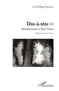 Jean-Philippe Biehler - Tête-à-tête - Tome 4, Introduction(s) à Paul Valéry.