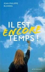 Jean-Philippe Blondel - Il est encore temps !.