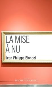 Jean-Philippe Blondel - La mise à nu.