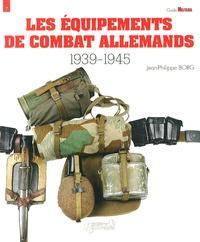 Jean-Philippe Borg - Les équipements de combat allemands 1939-1945.