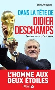 Jean-Philippe Bouchard - Dans la tête de Didier Deschamps - Tous ses secrets d'entraîneur.