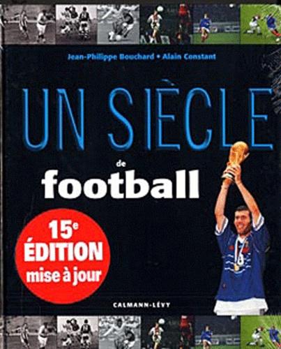 Jean-Philippe Bouchard et Alain Constant - Un siècle de football.
