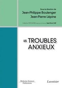Jean-Philippe Boulenger et Jean-Pierre Lépine - Les troubles anxieux.