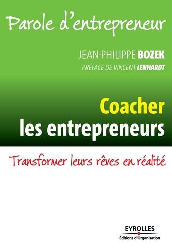 Coacher les entrepreneurs. Transformer leurs rêves en réalité