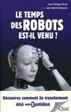 Jean-philippe Braly et Jean-Gabriel Ganascia - Le temps des robots est-il venu ? - Découvrez comment ils transforment déjà notre quotidien.