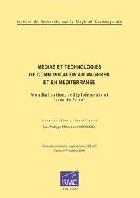 Jean-Philippe Bras et Larbi Chouikha - Médias et technologies de communication au Maghreb et en Méditerranée - Mondialisation, redéploiements et «arts de faire».