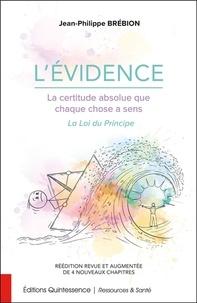 Jean-Philippe Brébion - L'Evidence, la certitude absolue que chaque chose a un sens - La Loi du Principe.