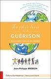 Jean-Philippe Brébion - Le petit livre de la guérison - Comprendre le sens de nos maladies.