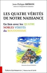 Jean-Philippe Brébion - Les quatre vérites de notre naissance - En lien avec les quatre nobles vérités du bouddhisme.