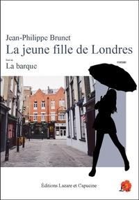 Jean-Philippe Brunet - La jeune fille de Londres - suivi de La barque.