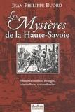 Jean-Philippe Buord - Les Mystères de la Haute-Savoie - Histoires insolites, étranges, criminelles et extraordinaires.