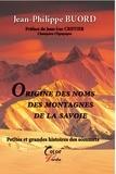 Jean-Philippe Buord - Origines des noms des montagnes de la Savoie - Petites et grandes histoires des sommets.