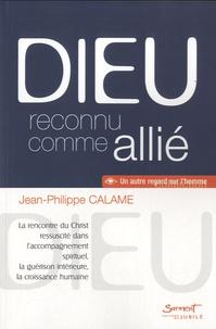 Jean-Philippe Calame - Dieu reconnu comme allié - La rencontre du Christ ressuscité dans l'accompagnement spirituel, la guérison intérieure, la croissance humaine.