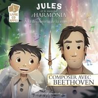 Jean-Philippe Carboni et Mathieu Mante - Jules et le monde d'Harmonia Episode 3 : Composer avec Beethoven.