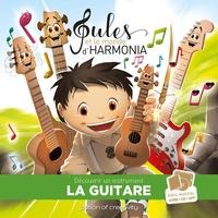 Jean-Philippe Carboni et Florian Gustin - Jules et le monde d'Harmonia Tome 4 : Découvrir un instrument - La guitare. 1 CD audio
