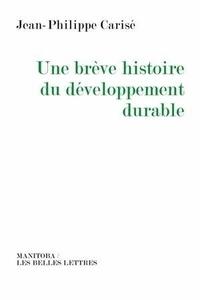 Jean-Philippe Carisé - Une brève histoire du développement durable.