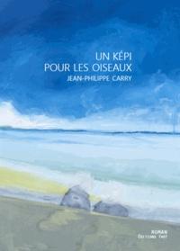 Jean-Philippe Carry - Un képi pour les oiseaux.