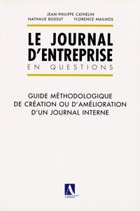 Jean-Philippe Cathelin et Nathalie Bossut - Le journal d'entreprise en questions - Guide méthodologique de création ou d'amélioration d'un journal interne.