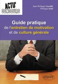 Jean-Philippe Cavaillé et Philippe Solal - Guide pratique de l'entretien de motivation et de culture générale.