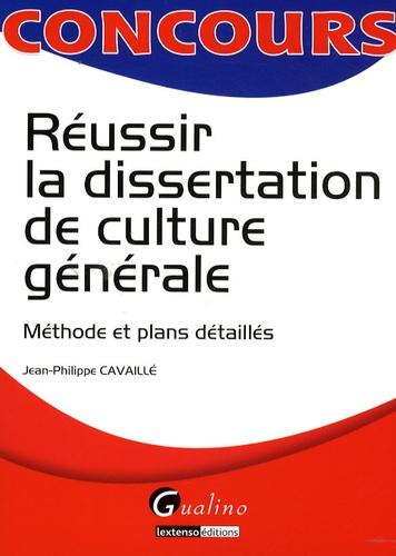 Jean-Philippe Cavaillé - Réussir la dissertation de culture générale - Méthode et plans détaillés.