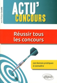 Jean-Philippe Cavaillé - Réussir tous les concours : les bonnes pratiques à connaître.