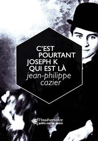 Jean-Philippe Cazier - C'est pourtant Joseph K. qui est là - se donner pour la poésie la même astreinte que le Journal de Kafka, et ce qui s'ensuit pour le voyage.