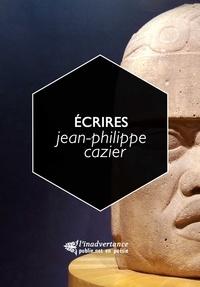 Jean-Philippe Cazier - Ecrires, précédé de Poémonder - la poésie comme expérience entre le mental et le monde.