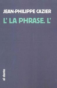 Jean-Philippe Cazier - L'la phrase.