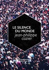Jean-Philippe Cazier - Le silence du monde - fragments sur la poésie et son expérience.
