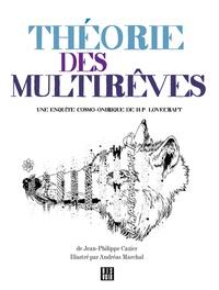 Jean-Philippe Cazier - Théorie des multirêves - Une enquête cosmo-onirique de H.P. Lovecraft.