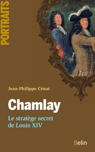 Jean-Philippe Cénat et Editions Belin - Chamlay. Le stratège secret de Louis XIV.