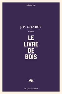 Jean-Philippe Chabot - Le livre de bois.