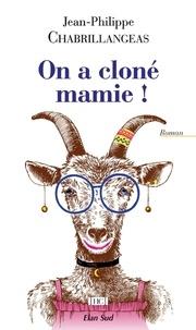 Jean-Philippe Chabrillangeas - On a cloné mamie !.