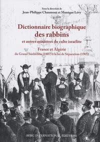Jean-Philippe Chaumont et Monique Lévy - Dictionnaire biographique des rabbins et autres ministres du culte israélite - France et Algérie, du Grand Sanhédrin (1807) à la loi de Séparation (1905).
