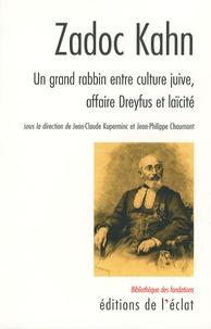 Jean-Philippe Chaumont et Jean-Claude Kuperminc - Zadoc Kahn - Un grand rabbin entre culture juive, affaire Dreyfus et laïcité.
